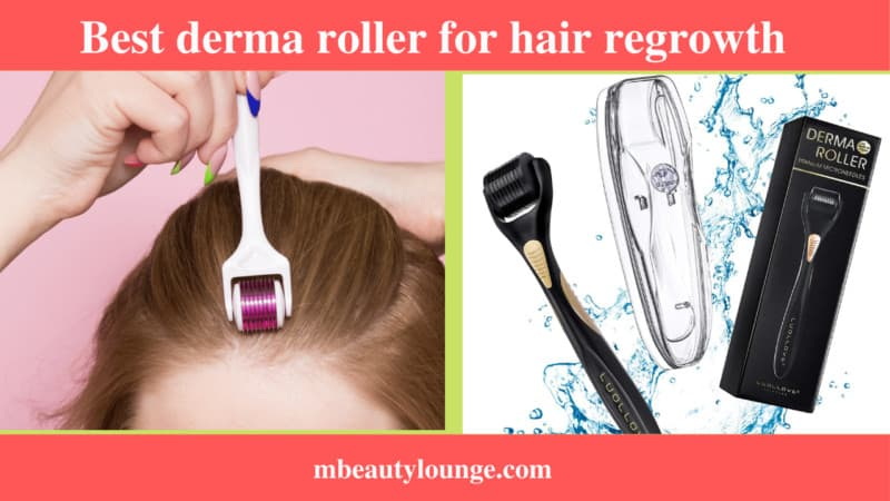Top 8 Best Derma Rollers For Hair Regrowth