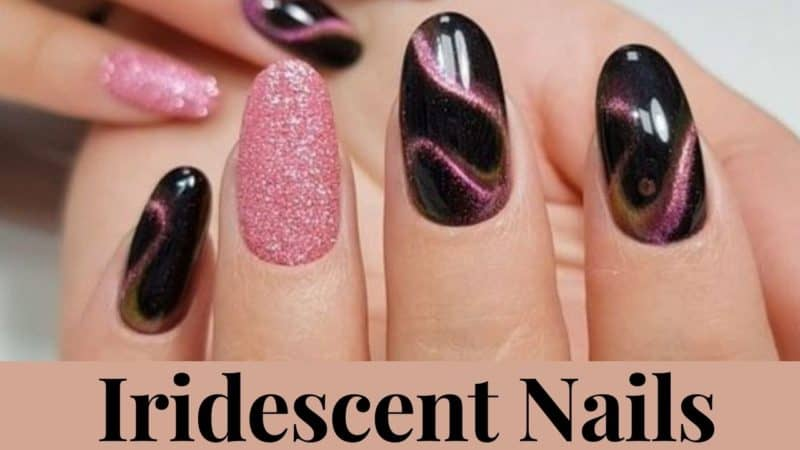 7 Iridescent Nails- Styled your Way!