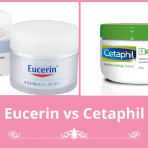 Eucerin vs Cetaphil: Which is a Better Brand for Your Skin?