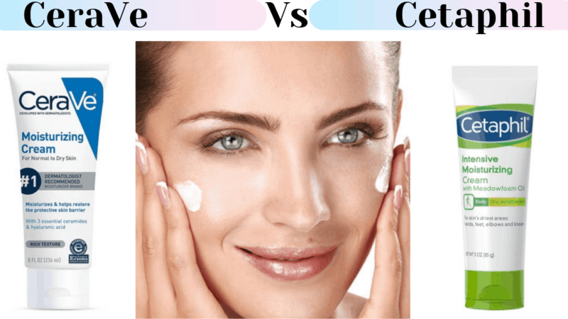 CeraVe Vs Cetaphil: Which One Should You Opt in 2021?