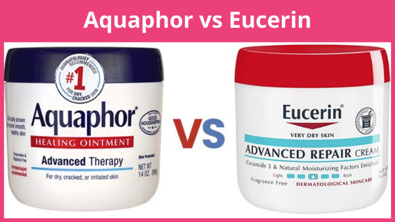 Aquaphor vs Eucerin: Which Amongst The 2 Is Best?