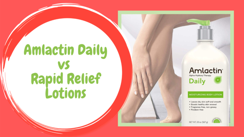 Amlactin Daily vs Rapid Relief Lotions: Which Lotion's the Right Choice for Your Skin in 2021?