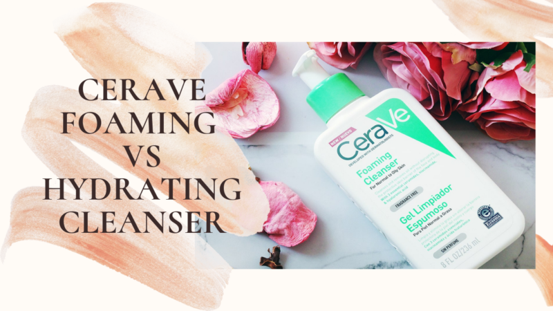 Cerave Foaming vs Hydrating Cleanser: Which One's Best for Your Skin in 2021?