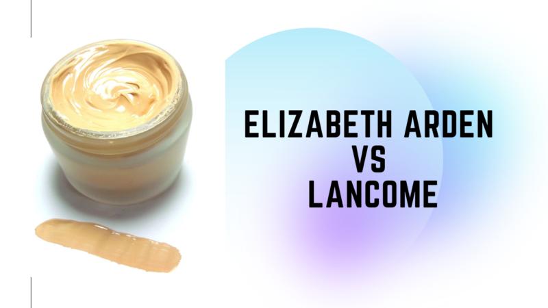 Elizabeth Arden vs Lancôme