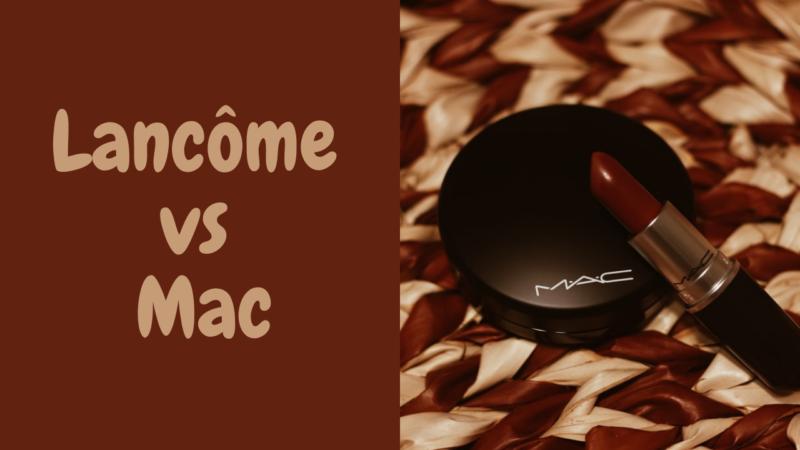 Lancôme vs Mac – The Best Brand 2021