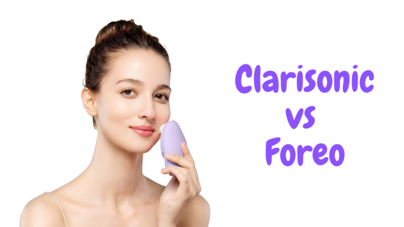 Clarisonic vs Foreo: Which One Better For You