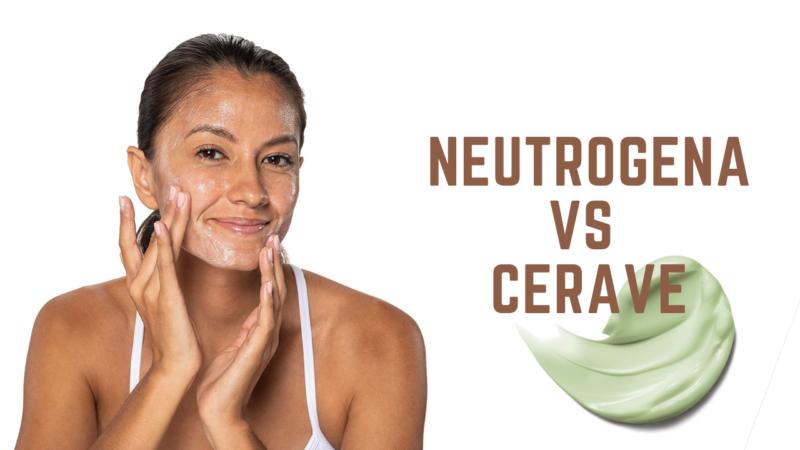 Neutrogena vs CeraVe 2021