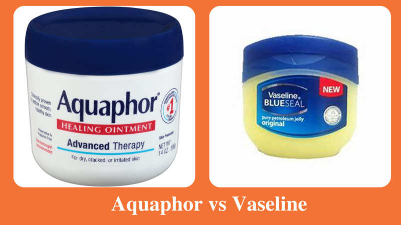 Aquaphor vs Vaseline-Which One's Best For You?