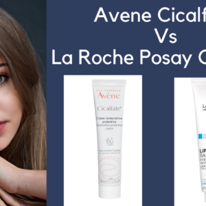 Avene Cicalfate vs La Roche Posay Cicaplast: Which One's A Better Choice For You?