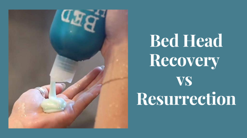Bed Head Recovery vs Resurrection- Which One Is Better?