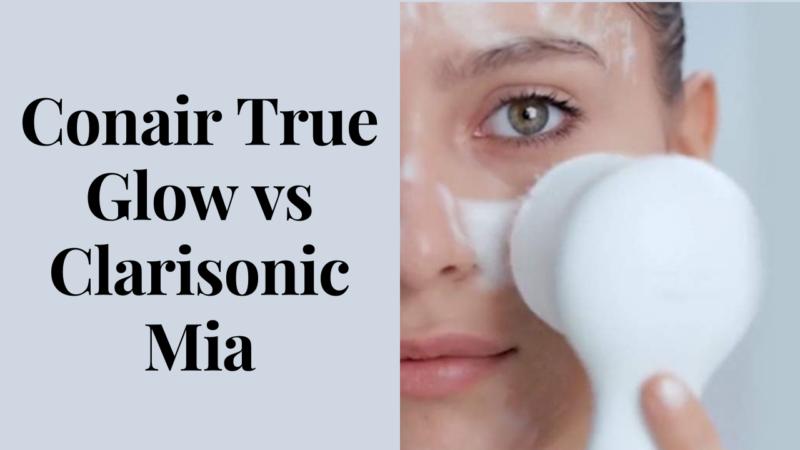 Complete Lowdown Of The Conair True Glow vs Clarisonic Mia