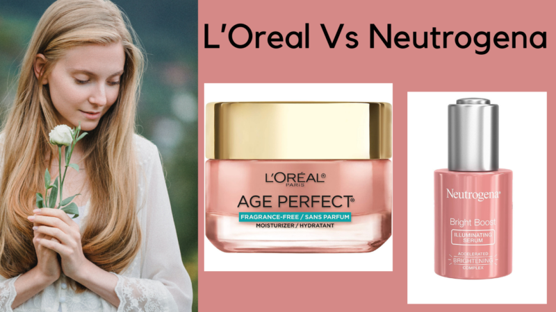 L'Oreal vs Neutrogena: Which Brand Is The Best For You?