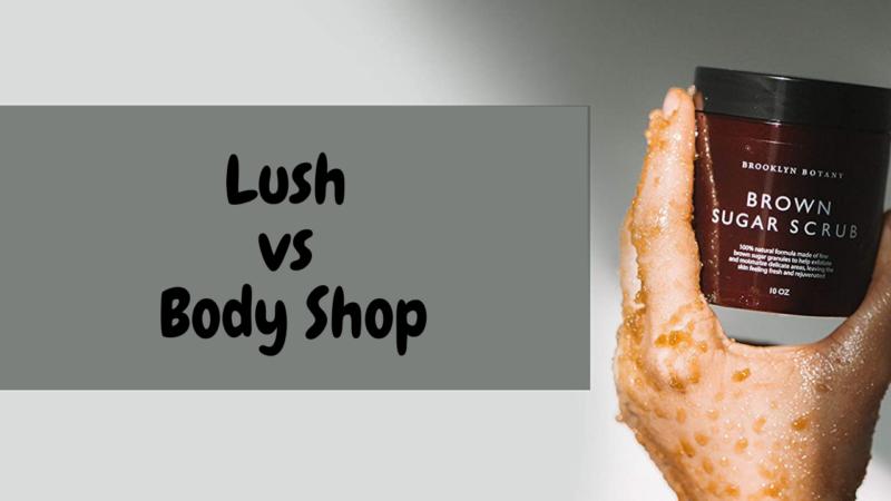 Lush vs Body Shop: Healthy Skin
