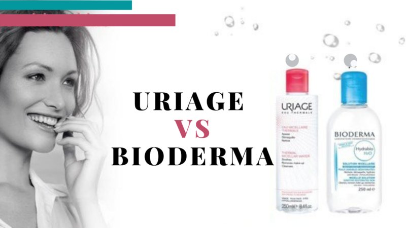 Uriage vs Bioderma: Know Which Micelar Water Is More Effective For You!
