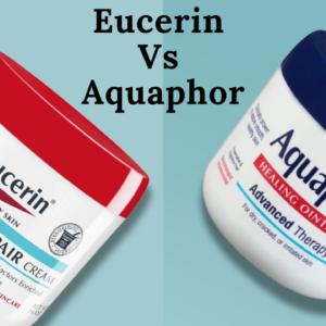 Can't Decide? Read Eucerin Vs Aquaphor