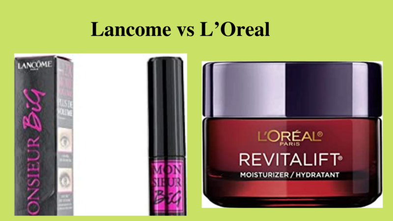 Best Brands For Cosmetics – Lancome vs L'Oreal